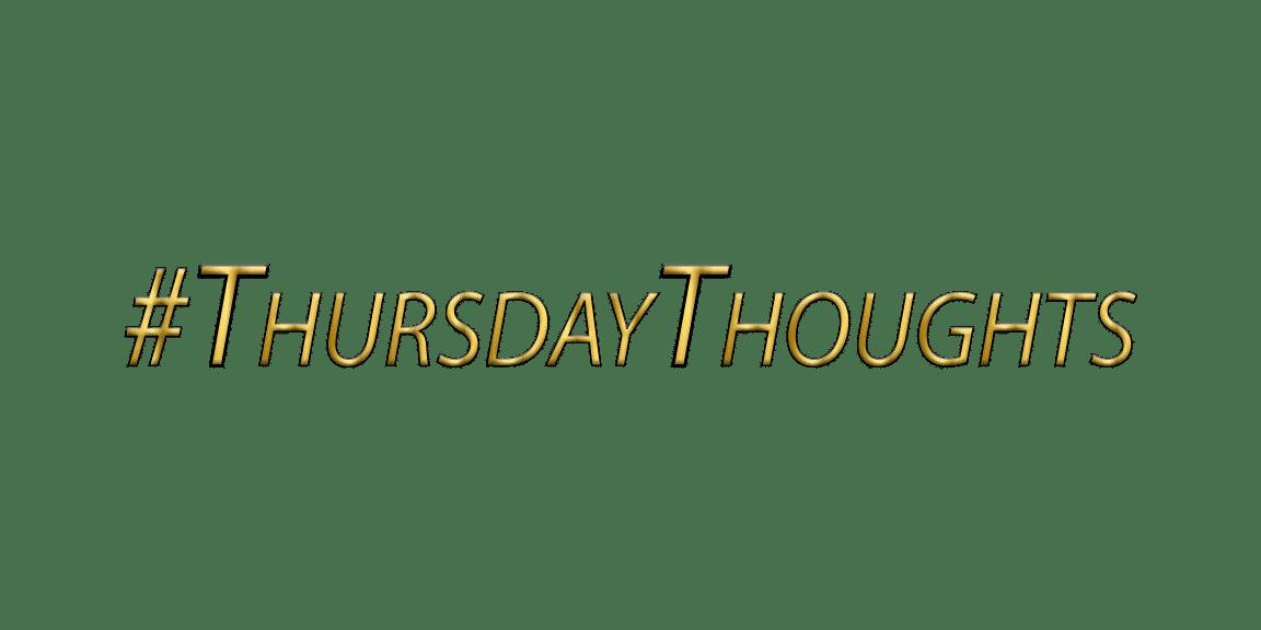 #thursdaythoughts